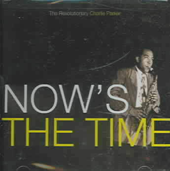 NOW'S THE TIME BY PARKER,CHARLIE (CD)
