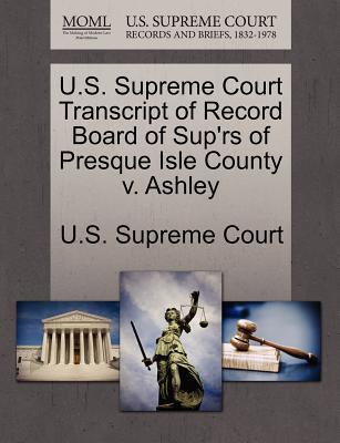 Gale Ecco, U.S. Supreme Court Records U.S. Supreme Court Transcript of Record Board of Sup'rs of Presque Isle County V. Ashley by U. S. Supreme Court [Paperback] at Sears.com
